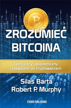 rozumieć Bitcoina. Techniczny i ekonomiczny przewodnik po kryptowalutach